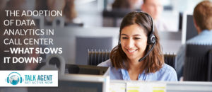 The Adoption Of Data Analytics In Call Center—What Slows It Down?