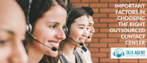 Important Factors In Choosing The Right Outsourced Contact Center